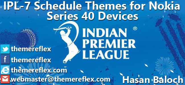 IPL-7 Schedule Themes for Nokia 320×240, Nokia 240×320, Nokia 128×160 & Nokia touch & type Devices