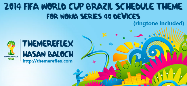 """2014 FIFA WORLD CUP BRAZIL"" Schedule Themes for Nokia 320×240, Nokia 240×320, Nokia touch & type and Nokia 128×160 Devices"