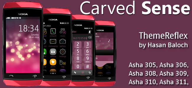 Carved Sense Theme for Nokia Asha 305, Asha 306, Asha 308, Asha 309, Asha 310, Asha 311 and full touch devices