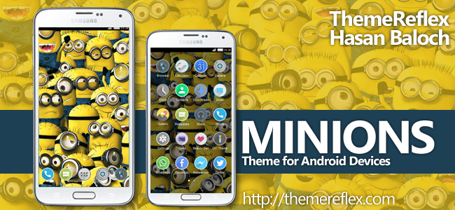 Minions HD Theme for Nokia X, Nokia XL, Samsung, Samsung Galaxy, Samsung Star, Google, Google Nexus, Sony Xperia, Q-Mobile, HTC, Huawei, LG G2, LG & Other Android Devices