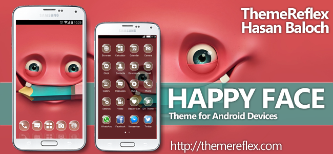 Happy Face Theme for Nokia X, Nokia XL, Samsung, Samsung Galaxy, Samsung Star, Google, Google Nexus, Sony Xperia, Q-Mobile, HTC, Huawei, LG G2, LG & Other Android Devices