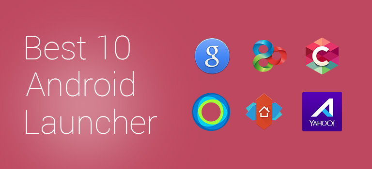 Best 10 Android launcher, Which launcher are you using?