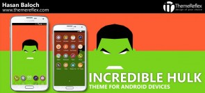The Incredible Hulk Theme for Nokia X, Nokia XL, Samsung, Samsung Galaxy, Samsung Star, Google, Google Nexus, Sony Xperia, Q-Mobile, HTC, Huawei, LG G2, LG & Other Android Devices